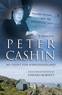 Flanker Press Peter Cashin: My Fight for Newfoundland